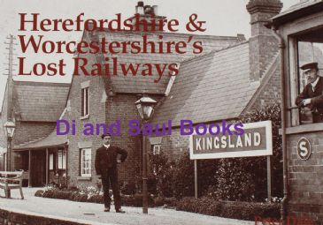 Herefordshire & Worcestershire's Lost Railways, by Peter Dale